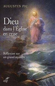 Dieu dans l'Eglise en crise- Réflexion sur un grand mystère - Augustin Pic |