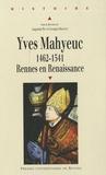 Augustin Pic et Georges Provost - Yves Mahyeuc - 1462-1541, Rennes en Renaissance.