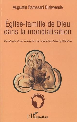 Augustin Ramazani Bishwende - Eglise-famille de Dieu dans la mondialisation - Théologie d'une nouvelle voie africaine d'évangélisation.