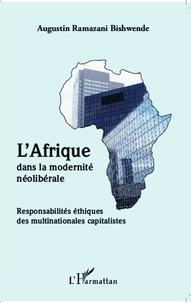 Augustin Ramazani Bishwende - L'Afrique dans la modernité néolibérale - Responsabilités éthiques des multinationales capitalistes.