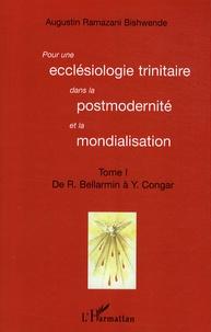 Augustin Ramazani Bishwende - Pour une ecclésiologie trinitaire dans la postmodernité et la mondialisation - Tome 1 : De R. Ballarmin à Y. Congar.