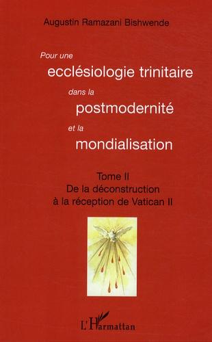 Augustin Ramazani Bishwende - Pour une ecclésiologie trinitaire dans la postmodernité et la mondialisation - Tome 2 : De la déconstruction à la réception du Vatican II.