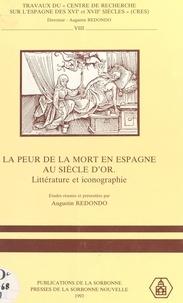 Augustin Redondo et  Centre de recherche sur l'Espa - La Peur de la mort en Espagne au Siècle d'or : littérature et iconographie.