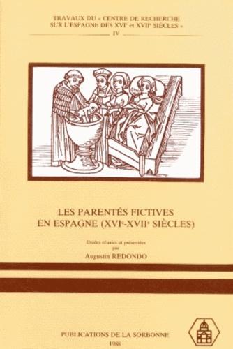 Augustin Redondo et  Collectif - Les parentés fictives en Esapgne, 16e-17e siècles. - Colloque international, Sorbonne, 15-17 mai 1986.