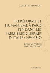 Augustin Renaudet - Préréforme et humanisme à Paris pendant les premières guerres d'Italie (1494-1517) - Réimpression de l'édition de Paris, 1953.