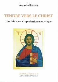 Augustin Roberts - Tendre vers le Christ - Une initiation à la profession monastique.