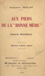 Augustin Seglan et Emile Ripert - Aux pieds de la Bonne Mère - Roman provençal.
