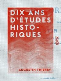 Augustin Thierry - Dix ans d'études historiques.