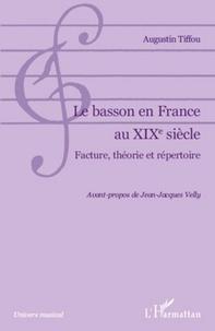 Augustin Tiffou - Le Basson en France au XIXe siècle - Facture, théorie et répertoire.