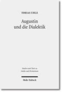Augustin und die Dialektik - Eine Untersuchung der Argumentationsstruktur in den Cassiciacum-Dialogen.