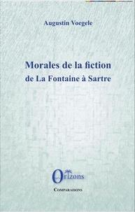 Augustin Voegele - Morales de la fiction, de La Fontaine à Sartre.