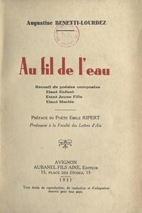 Augustine Benetti-Lourdez et Emile Ripert - Au fil de l'eau - Recueil de poésies composées étant enfant, étant jeune fille, étant mariée.