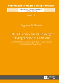 Augustine Nkwain - Cultural Diversity and its Challenges to Evangelization in Cameroon - A Multidisciplinary Approach with Pastoral Focus of a Church in a Multicultural African Society.
