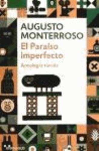 Augusto Monterroso - El paraíso imperfecto.
