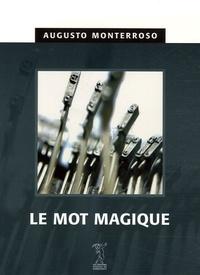 Augusto Monterroso - Le Mot magique.