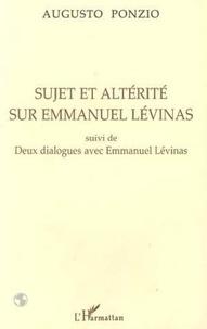 Augusto Ponzio - Sujet et altérité sur Emmanuel Levinas. suivi de Deux dialogues avec Emmanuel Levina.