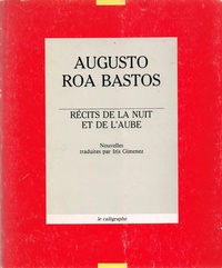 Augusto Roa Bastos - Récits de la nuit et de l'aube.