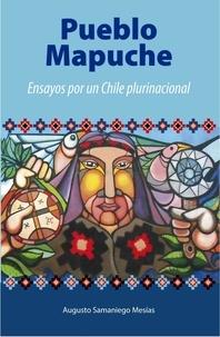Augusto Samaniego Mesías - Pueblo Mapuche - Ensayos por un Chile plurinacional.