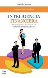 Augusto Sánchez Salinas - Inteligencia Financiera - Administración eficaz de tus finanzas para triunfar profesionalmente.