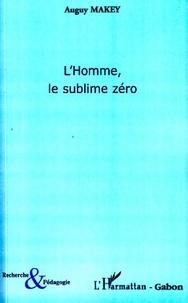 Auguy Makey - L'Homme, le sublime zéro.