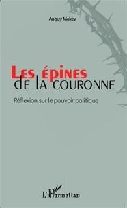 Auguy Makey - Les épines de la couronne - Réflexions sur le pouvoir politique.