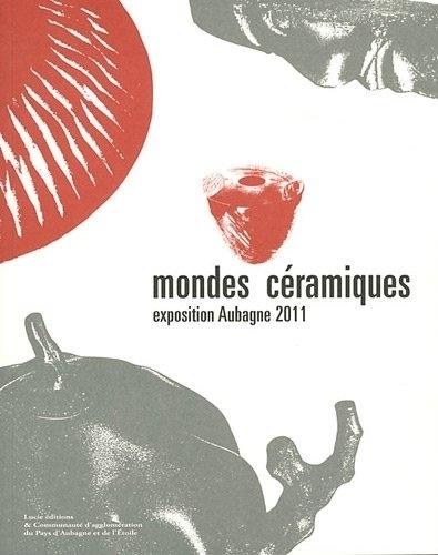 Aulde Cazorla et Marielle Magliozzi - Mondes céramiques.
