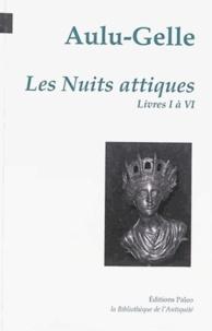 Aulu-Gelle - Les Nuits attiques - Livres I à VI.