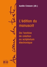 Aurèle Crasson et Pierre-Marc de Biasi - L'édition du manuscrit - De l'archive de création au scriptorium électronique.