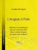 Aurèle Kervigan et  Ligaran - L'Anglais à Paris - Histoire humoristique de son introduction dans notre langue et dans nos mœurs.