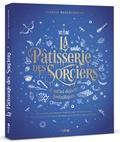 Aurélia Beaupommier - La pâtisserie des sorciers et autres desserts fantastiques.