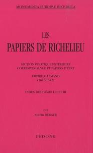 Aurélia Berger - Les papiers de Richelieu, Index des tomes I,II et III - Section politique extérieure, correspondance et papiers d'Etat, Empire allemand (1616-1642).