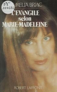 Aurélia Briac - L'Évangile selon Marie-Madeleine.