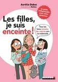 Aurélia Dubuc - Les filles je suis enceinte ! - Tous les bons conseils des copines sur la maternité.