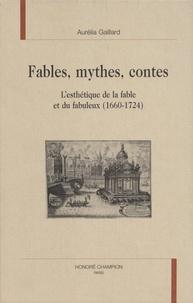 Aurélia Gaillard - Fables, mythes, contes - L'esthétique de la fable et du fabuleux (1660-1724).