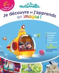 Aurélia Gallois-Lacroix - Je découvre et j'apprends en images ! à la maternelle Toute petite section.