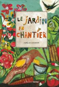 Aurélia Grandin - Le jardin en chantier.