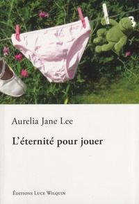 Aurelia Jane Lee - L'éternité pour jouer.