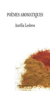 Aurelia Lesbros - Poèmes aromatiques.