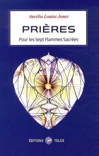 Aurelia Louise Jones - Prières pour les sept flammes sacrées.