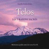 Aurelia Louise Jones et Vincent Davy - Telos, les 7 rayons sacrés : Méditations guidées tirées des tomes 2 et 3 - Telos, les 7 rayons sacrés.