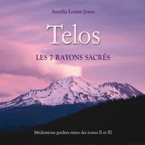 Telos, les 7 rayons sacrés : Méditations guidées tirées des tomes 2 et 3. Telos, les 7 rayons sacrés