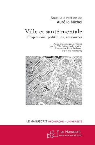 Aurélia Michel - Ville et santé mentale - Projections, politiques, ressources.