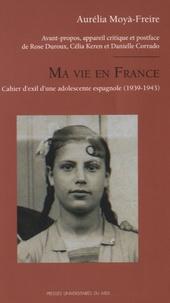 Aurélia Moyà-Freire - Ma vie en France - Cahier d'exil d'une adolescente espagnole (1939-1943).