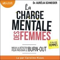 Aurélia Schneider et Caroline Klaus - La Charge mentale des femmes... et celle des hommes - Mieux la détecter pour prévenir le burn-out.