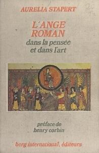 Aurélia Stapert et  Collectif - L'ange roman dans la pensée et dans l'art.