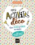 Aurélia-Stéphanie Bertrand et Karine Tercier - Mes activités déco - Pour décorer et ranger ma chambre avec + de 150 papiers et 130 stickers.
