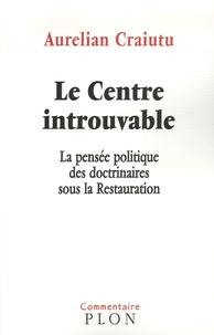 Birrascarampola.it Le Centre introuvable - La pensée politique des doctrinaires sous la Restauration Image