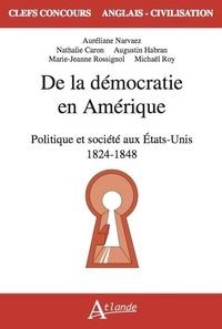 Auréliane Narvaez et Nathalie Caron - De la démocratie en Amérique - Politique et société aux Etats-Unis 1824 - 1848.