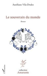 Auréliane Vila-Drules - Le souverain du monde.