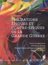 Aurélie Adler et Marie-Françoise Lemonnier-Delpy - Figurations épiques et contre-épiques de la Grande Guerre.